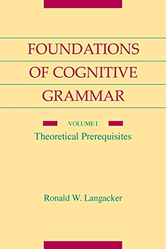 9780804738514: Foundations of Cognitive Grammar: Volume I: Theoretical Prerequisites