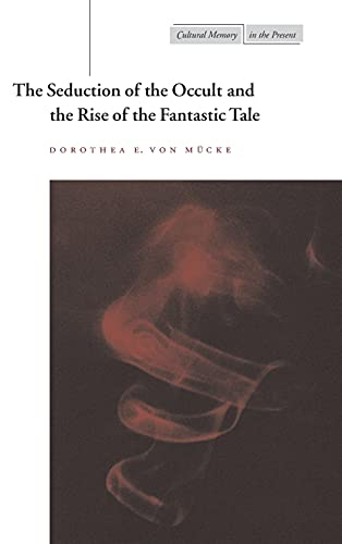 9780804738590: The Seduction of the Occult and the Rise of the Fantastic Tale (Cultural Memory in the Present)