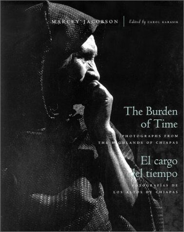 The Burden of Time: Photographs from the Highlands of Chiapas: Jacobson, Marcey