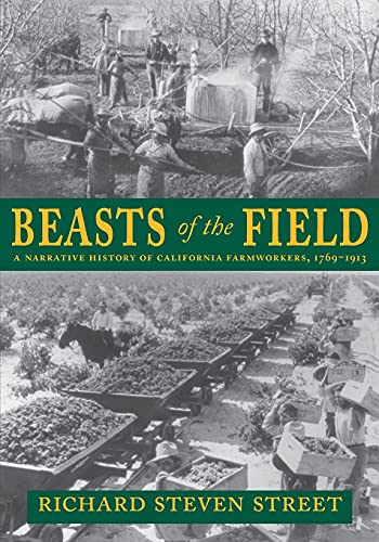 9780804738804: Beasts of the Field: A Narrative History of California Farmworkers, 1769-1913