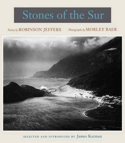 Stones of the Sur: Poetry by Robinson Jeffers, Photographs by Morley Baer: Jeffers, Robinson; Baer,...
