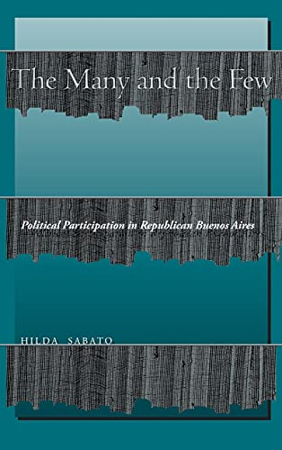 9780804739436: The Many and the Few: Political Participation in Republican Buenos Aires