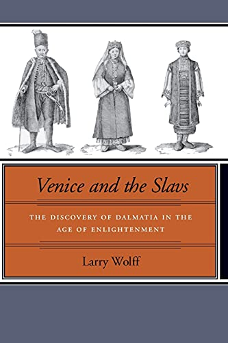 Venice and the Slavs: The Discovery of Dalmatia in the Age of Enlightenment (0804739463) by Wolff, Larry