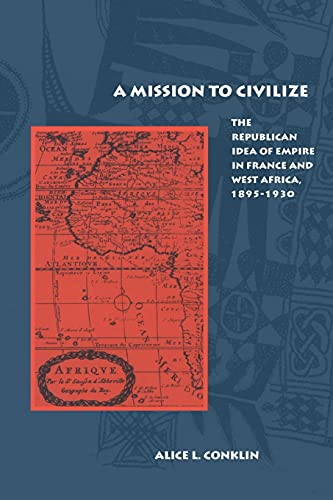 9780804740128: A Mission to Civilize: The Republican Idea of Empire in France and West Africa, 1895-1930