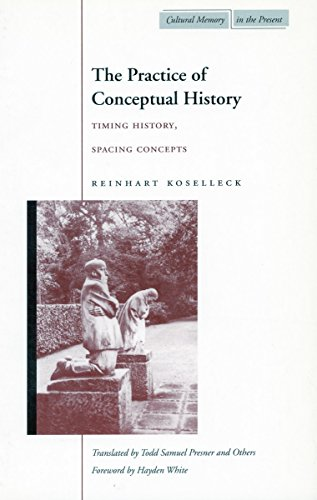 9780804740227: The Practice of Conceptual History: Timing History, Spacing Concepts (Cultural Memory in the Present Series)