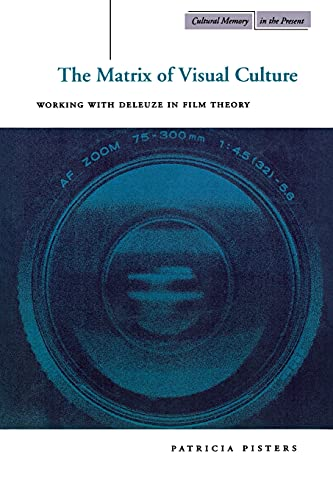 9780804740289: The Matrix of Visual Culture: Working with Deleuze in Film Theory (Cultural Memory in the Present)