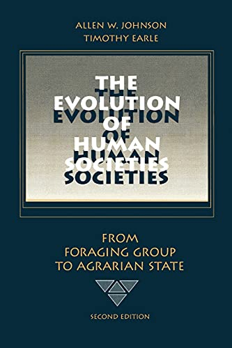 THE EVOLUTION OF HUMAN SOCIETIES. FROM FORAGING GROUP TO AGRARIAN STATE