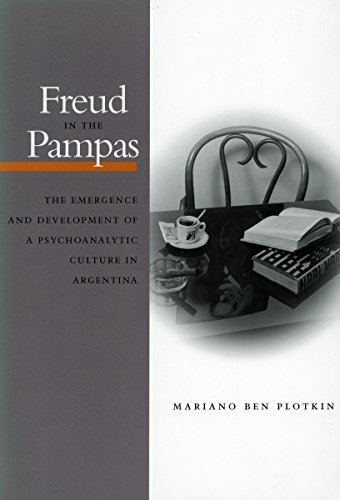 9780804740548: Freud in the Pampas: The Emergence and Development of a Psychoanalytic Culture in Argentina