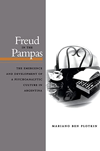 9780804740609: Freud in the Pampas: The Emergence and Development of a Psychoanalytic Culture in Argentina