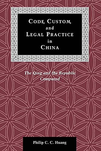 9780804741118: Code, Custom, and Legal Practice in China: The Qing and the Republic Compared (Law, Society, and Culture in China)