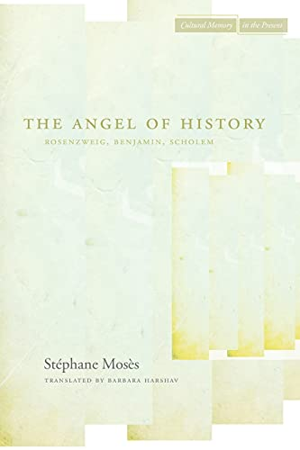 9780804741170: The Angel of History: Rosenzweig, Benjamin, Scholem (Cultural Memory in the Present)