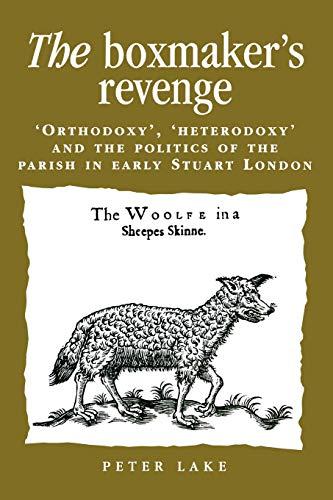 9780804741286: The Boxmaker's Revenge: 'Orthodoxy, ' 'Heterodoxy, ' and the Politics of the Parish in Early Stuart London
