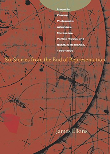 9780804741477: Six Stories from the End of Representation: Images in Painting, Photography, Astronomy, Microscopy, Particle Physics, and Quantum Mechanics, 1980-2000 (Writing Science)