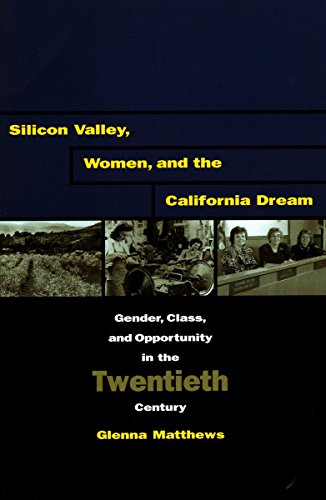 9780804741545: Silicon Valley, Women, and the California Dream: Gender, Class, and Opportunity in the Twentieth Century