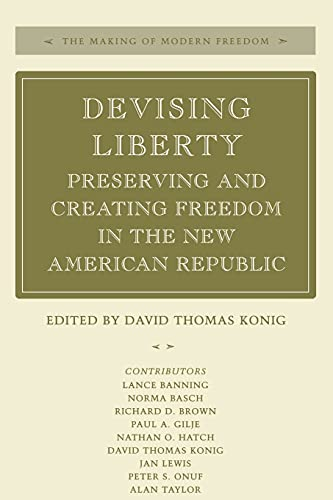 9780804741934: Devising Liberty: Preserving and Creating Freedom in the New American Republic (The Making of Modern Freedom)