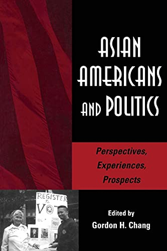 Asian Americans and Politics. Perspectives, Experiences, Prospects.: Chang, Gordon [Ed]