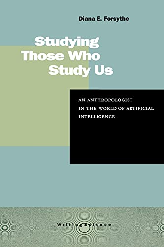 9780804742030: Studying Those Who Study Us: An Anthropologist in the World of Artificial Intelligence