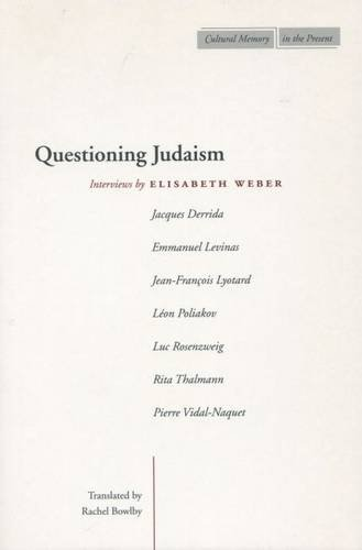 9780804742191: Questioning Judaism: Interviews by Elisabeth Weber (Cultural Memory in the Present)