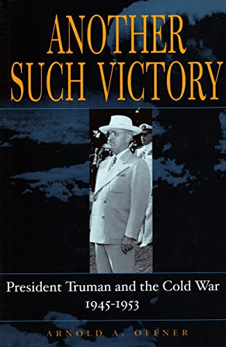 9780804742542: Another Such Victory: President Truman and the Cold War, 1945-1953 (Stanford Nuclear Age Series)