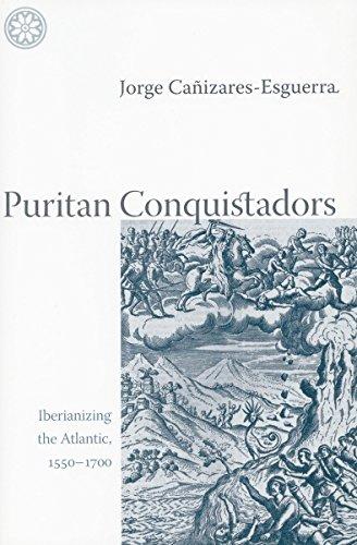 9780804742795: Puritan Conquistadors: Iberianizing the Atlantic, 1550-1700