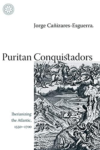 9780804742801: Puritan Conquistadors: Iberianizing the Atlantic, 1550-1700