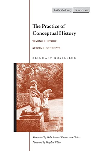 9780804743051: The Practice of Conceptual History: Timing History, Spacing Concepts (Cultural Memory in the Present)