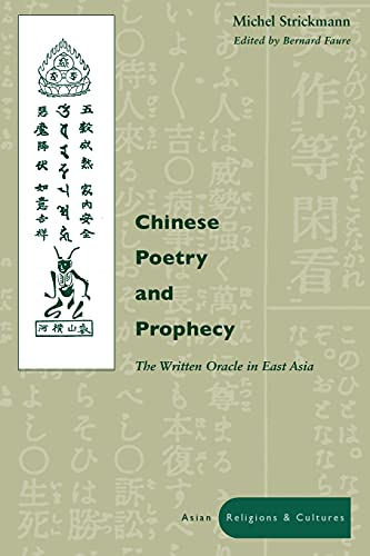 Chinese Poetry and Prophecy: The Written Oracle: Strickmann, Michel