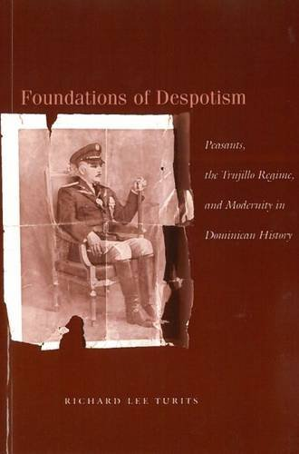 9780804743532: Foundations of Despotism: Peasants, the Trujillo Regime, and Modernity in Dominican History