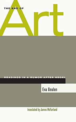 9780804744232: The End of Art: Readings in a Rumor after Hegel