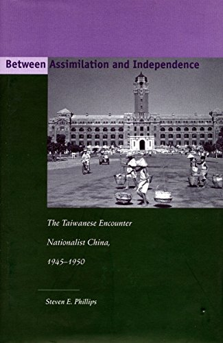 9780804744577: Between Assimilation and Independence: The Taiwanese Encounter Nationalist China, 1945-1950