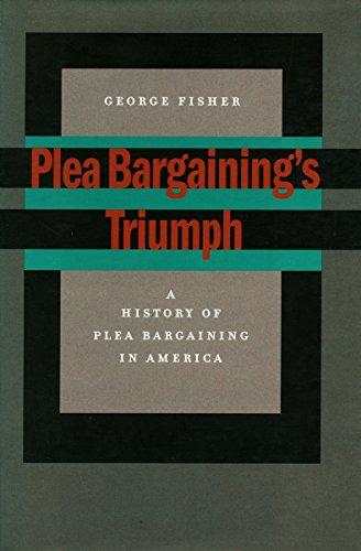 Plea Bargaining's Triumph: A History of Plea Bargaining in America: Fisher, George