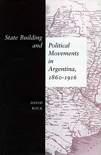 9780804744669: State Building and Political Movements in Argentina, 1860-1916