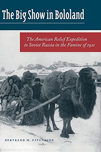 9780804744676: The Big Show in Bololand: The American Relief Expedition to Soviet Russia in the Famine of 1921