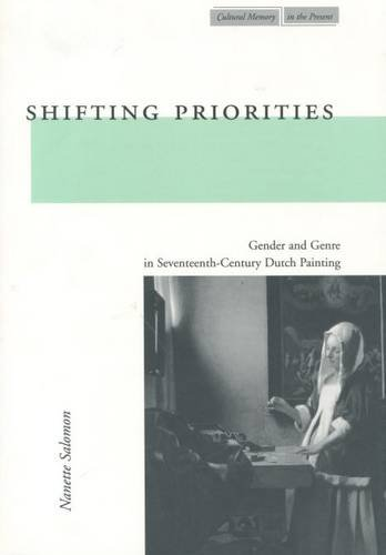 9780804744768: Shifting Priorities: Gender and Genre in Seventeenth-Century Dutch Painting (Cultural Memory in the Present)
