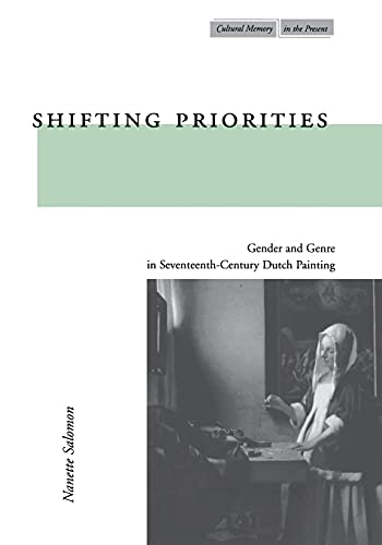 9780804744775: Shifting Priorities: Gender and Genre in Seventeenth-Century Dutch Painting (Cultural Memory in the Present)