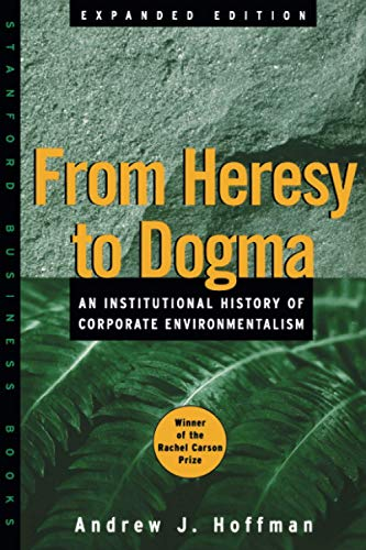From Heresy to Dogma: An Institutional History of Corporate Environmentalism. Expanded Edition (S...