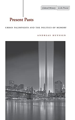 9780804745604: Present Pasts: Urban Palimpsests and the Politics of Memory (Cultural Memory in the Present Series)