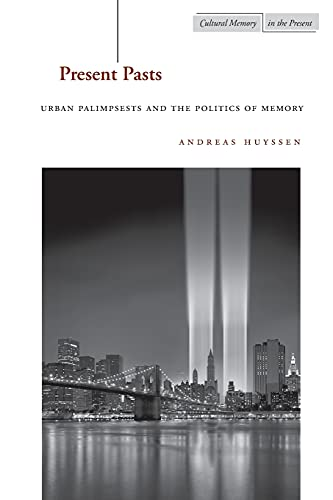 9780804745611: Present Pasts: Urban Palimpsests and the Politics of Memory (Cultural Memory in the Present Series)