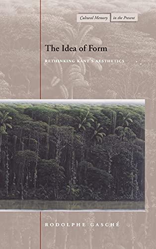 The Idea of Form: Rethinking Kant's Aesthetics: Gasche, Rodolphe