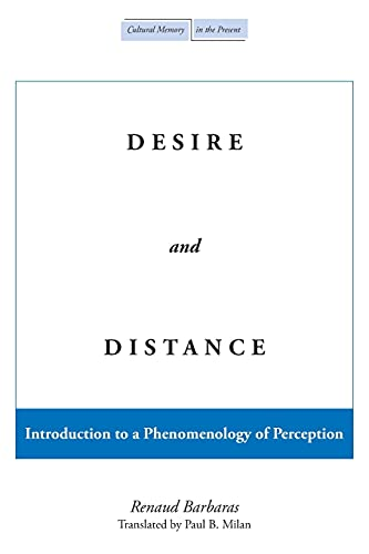 9780804746458: Desire and Distance: Introduction to a Phenomenology of Perception (Cultural Memory in the Present)