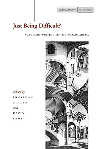 9780804747103: Just Being Difficult?: Academic Writing in the Public Arena (Cultural Memory in the Present)