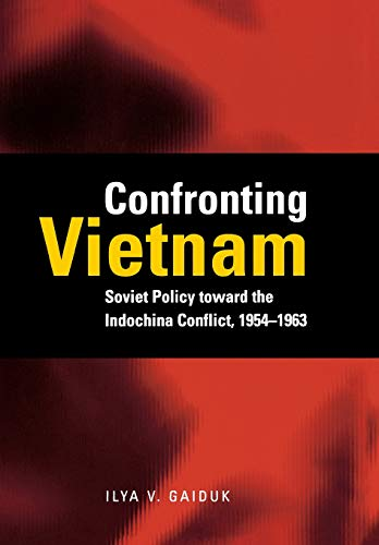 Confronting Vietnam: Soviet Policy toward the Indochina Conflict, 1954-1963 (Cold War International...