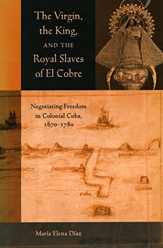 9780804747134: The Virgin, the King, and the Royal Slaves of El Cobre: Negotiating Freedom in Colonial Cuba, 1670-1780 (Cultural Sitings)