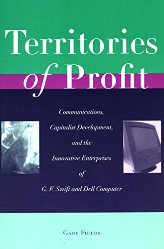 9780804747219: Territories of Profit: Communications, Capitalist Development, and the Innovative Enterprises of G. F. Swift and Dell Computer (Innovation and Technology in the World Economy)