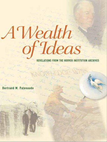 A Wealth of Ideas. Revelations from the Hoover Institution Archives: Bertrand M. Patenaude