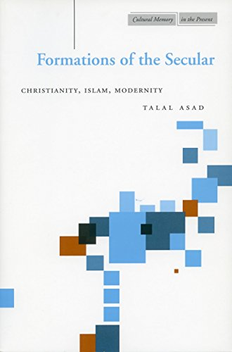 9780804747677: Formations of the Secular: Christianity, Islam, Modernity (Cultural Memory in the Present)