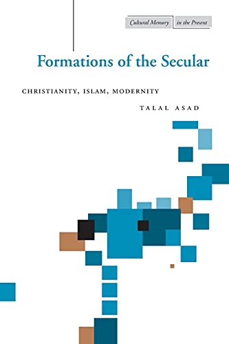 9780804747684: Formations of the Secular: Christianity, Islam, Modernity (Cultural Memory in the Present)
