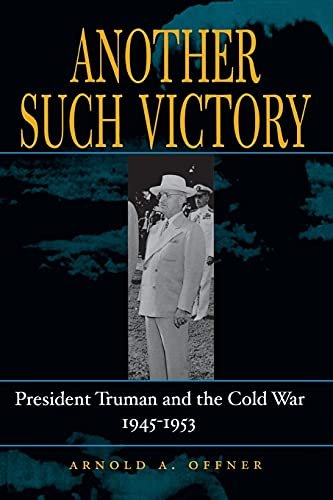 9780804747745: Another Such Victory: President Truman and the Cold War, 1945-1953 (Stanford Nuclear Age Series)