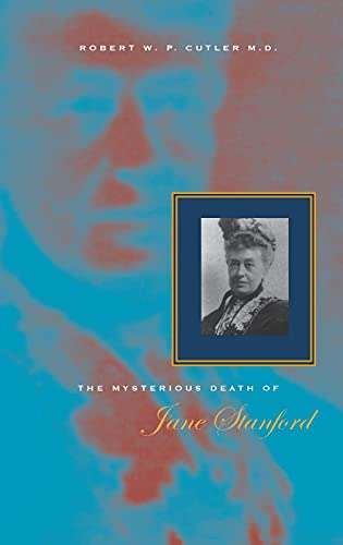 The Mysterious Death of Jane Stanford: Cutler M.D., Robert