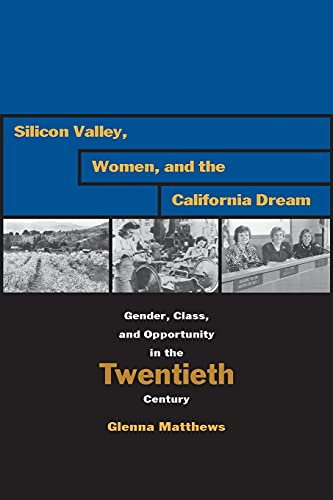 9780804747967: Silicon Valley, Women, and the California Dream: Gender, Class, and Opportunity in the Twentieth Century